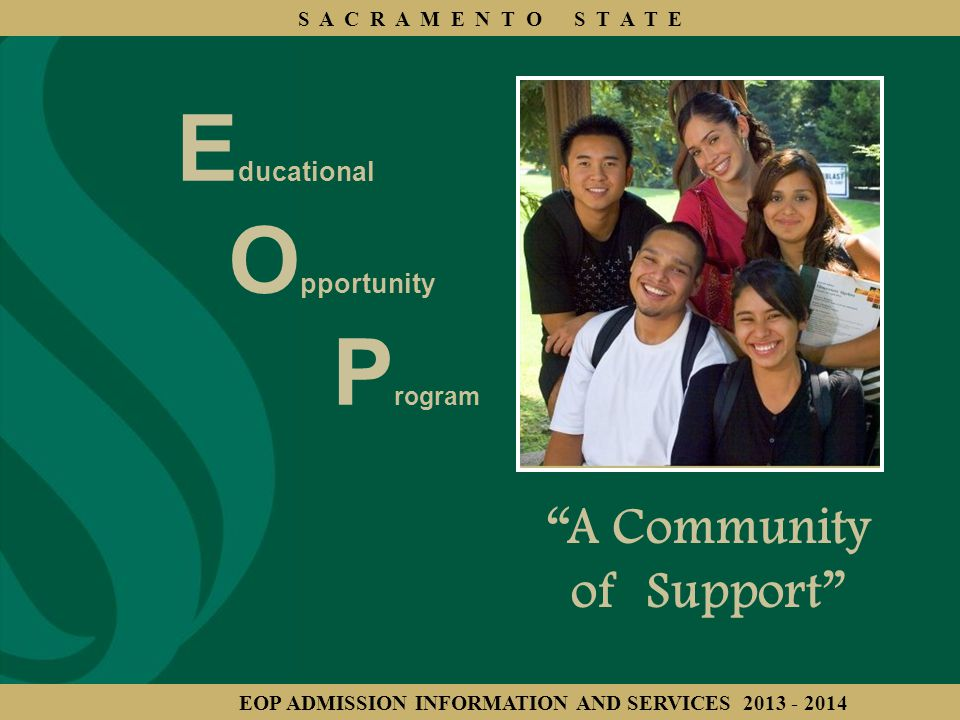 E ducational O pportunity P rogram A Community of Support S A C R A M E N T O S T A T E EOP ADMISSION INFORMATION AND SERVICES