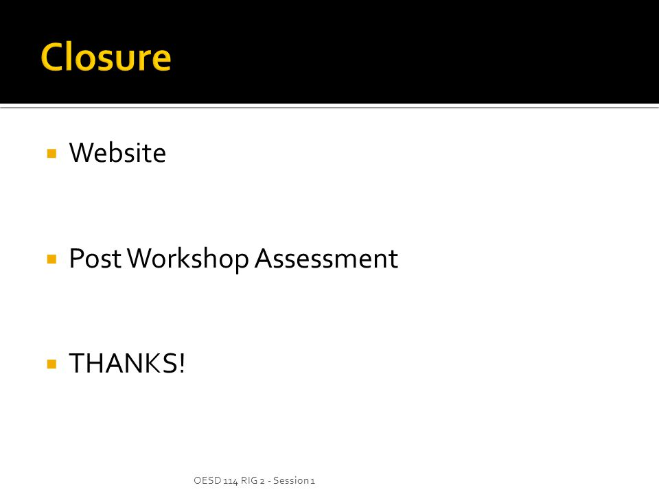 Website  Post Workshop Assessment  THANKS! OESD 114 RIG 2 - Session 1