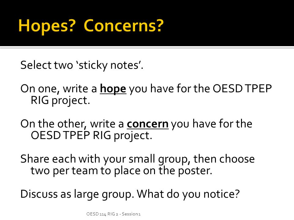 Select two 'sticky notes'. On one, write a hope you have for the OESD TPEP RIG project.