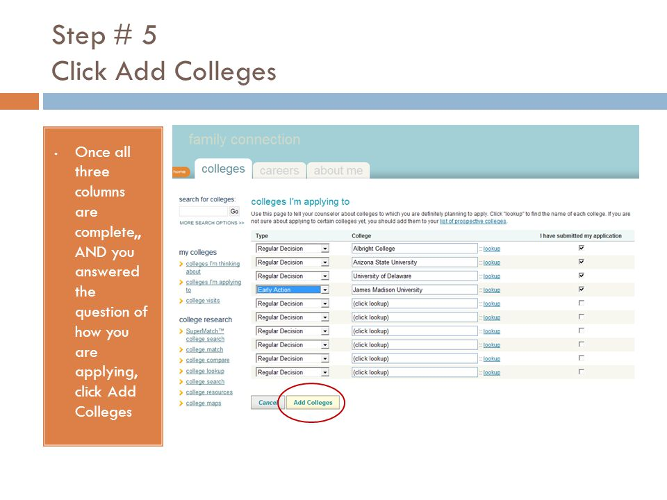 Step # 5 Click Add Colleges Once all three columns are complete,, AND you answered the question of how you are applying, click Add Colleges