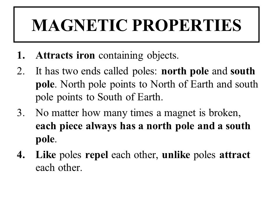 MAGNETIC PROPERTIES 1.Attracts iron containing objects.