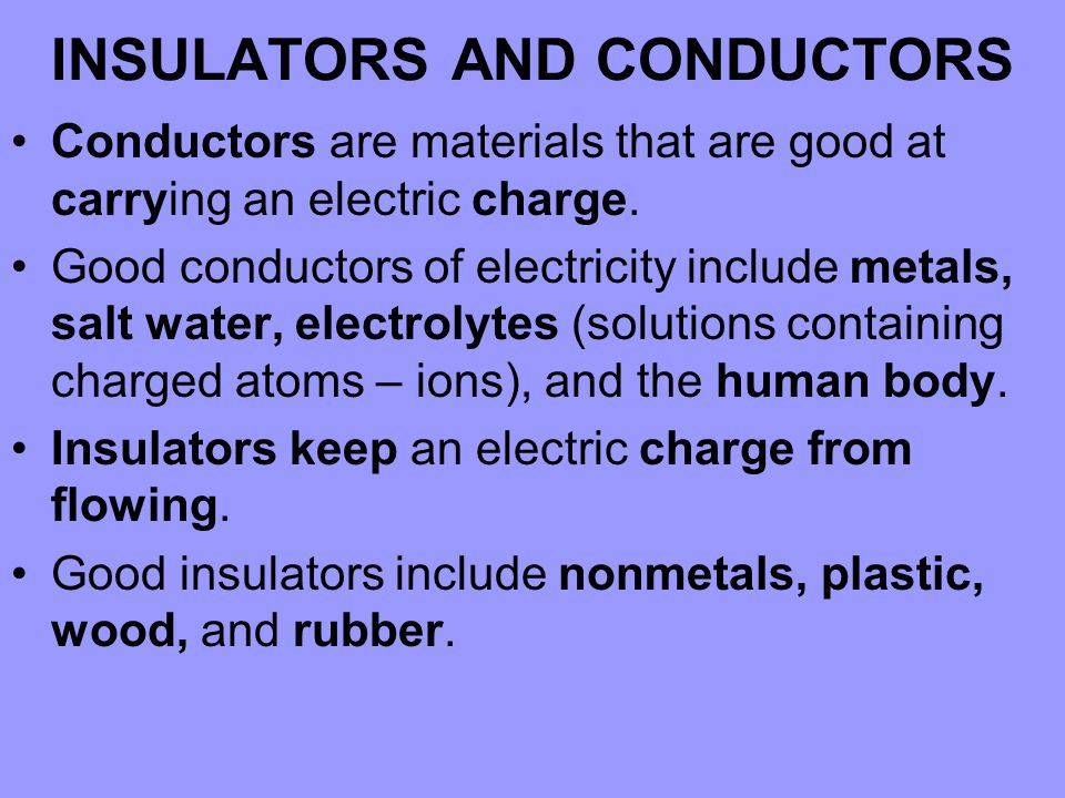 INSULATORS AND CONDUCTORS Conductors are materials that are good at carrying an electric charge.