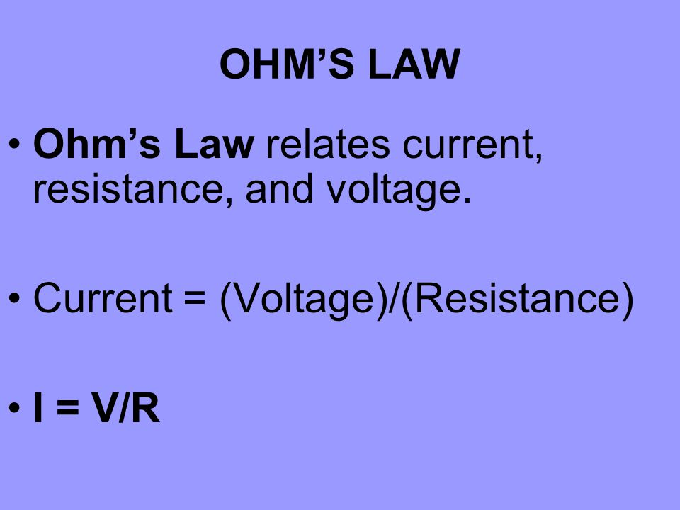 OHM'S LAW Ohm's Law relates current, resistance, and voltage.