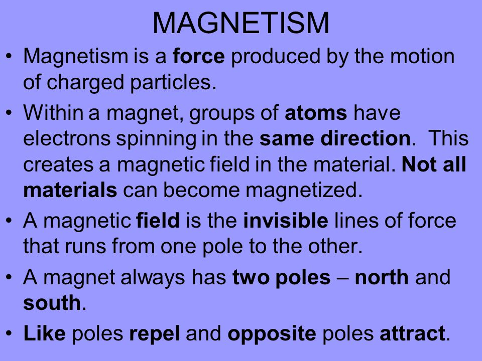 MAGNETISM Magnetism is a force produced by the motion of charged particles.