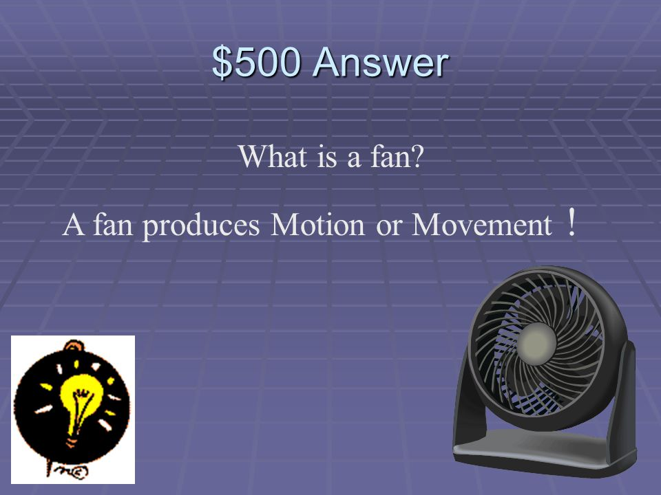 $500 Question Which of these is an example of electrical energy changing to energy of motion.