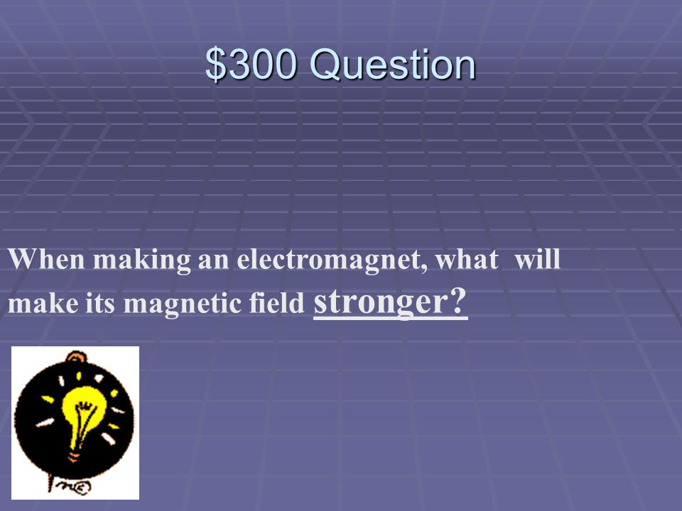 $200 Answer What are Light Energy and Heat Energy.