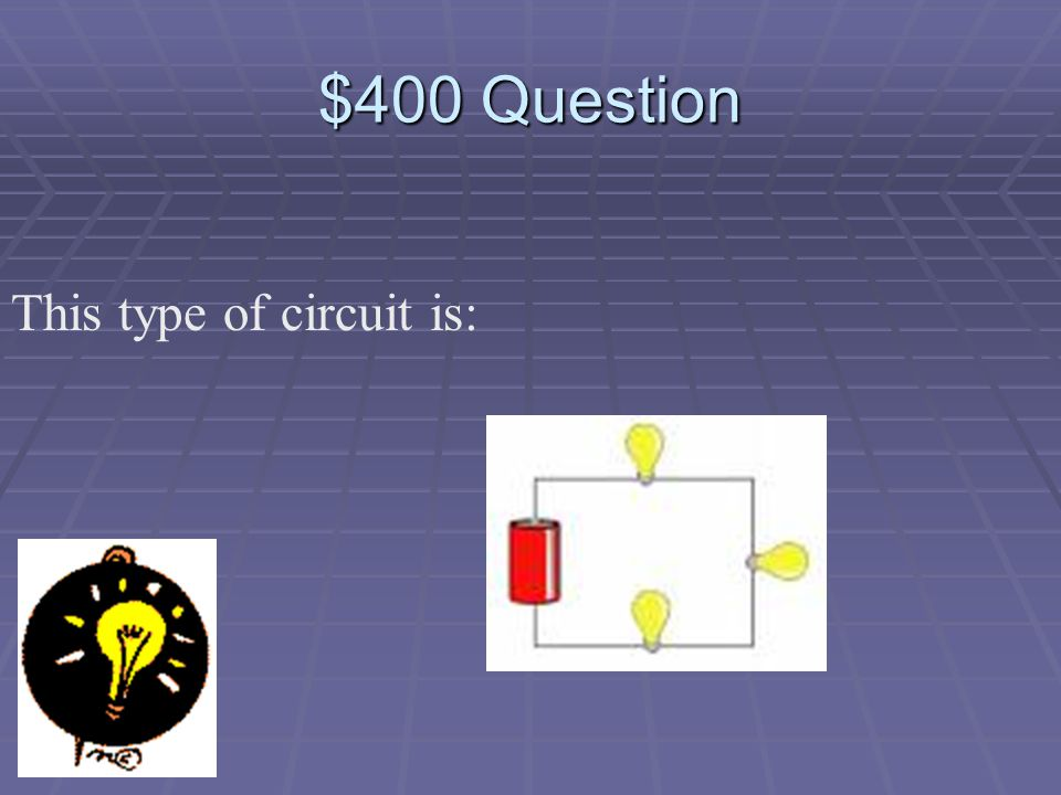 $300 Answer What is a parallel circuit