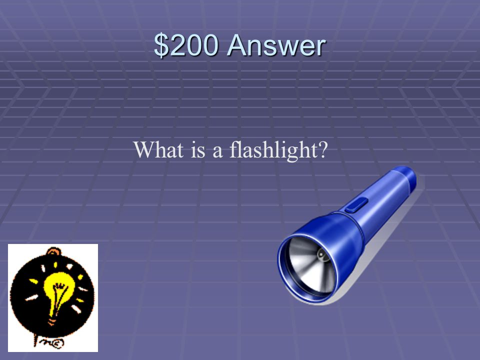 $200 Question Which is an example of electrical energy to light energy.