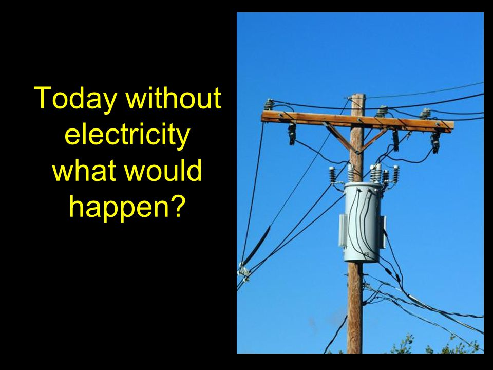 what would happen without electricity
