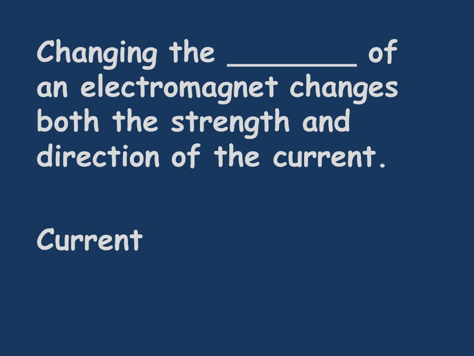 Changing the _______ of an electromagnet changes both the strength and direction of the current.