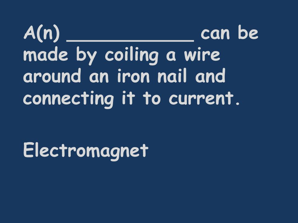 A(n) ___________ can be made by coiling a wire around an iron nail and connecting it to current.