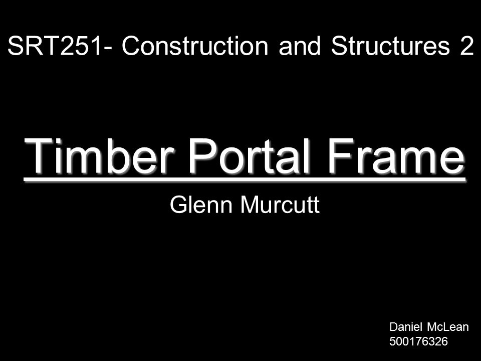 SRT251- Construction and Structures 2 Timber Portal Frame Glenn Murcutt Daniel McLean