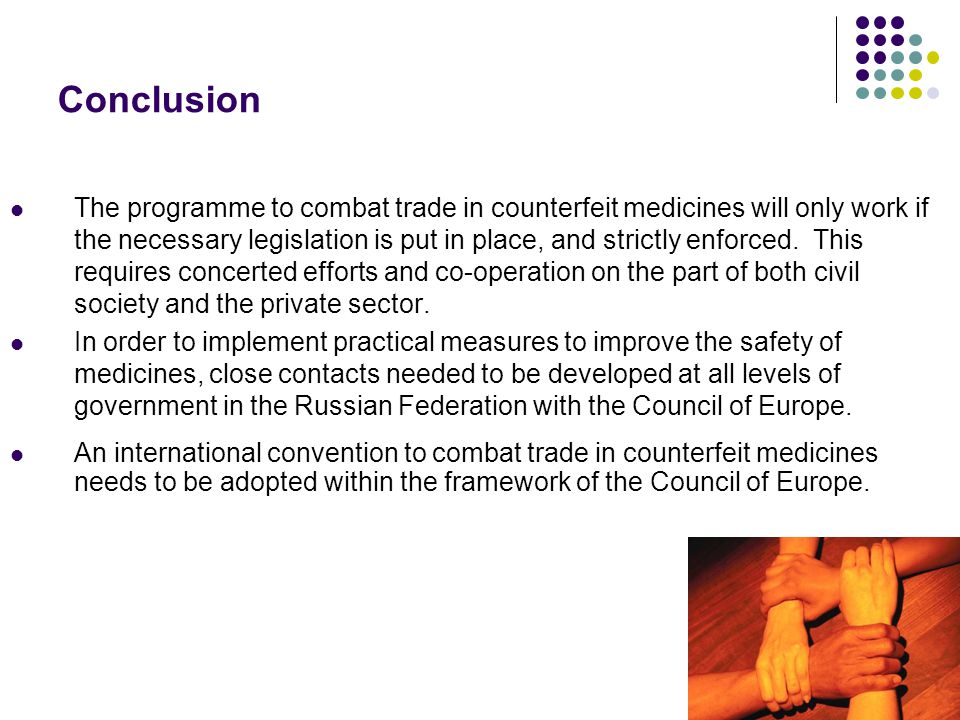 Conclusion The programme to combat trade in counterfeit medicines will only work if the necessary legislation is put in place, and strictly enforced.