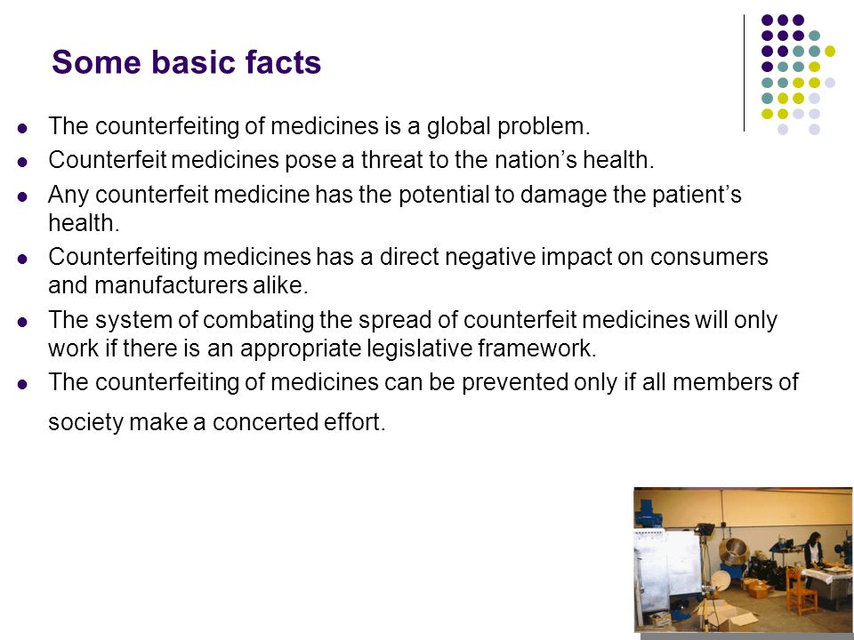 Some basic facts The counterfeiting of medicines is a global problem.