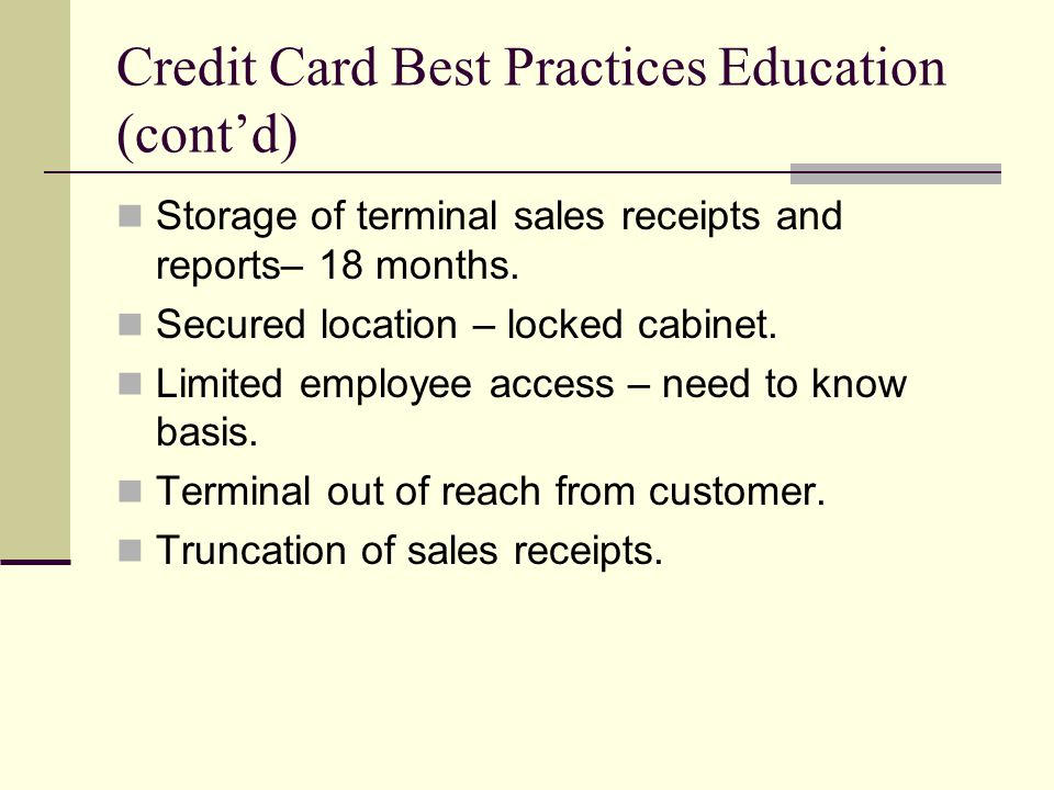 Credit Card Best Practices Education (cont'd) Storage of terminal sales receipts and reports– 18 months.