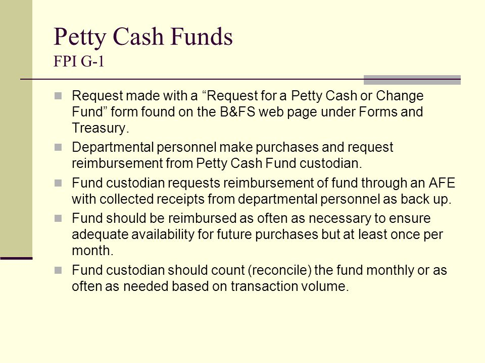 Request made with a Request for a Petty Cash or Change Fund form found on the B&FS web page under Forms and Treasury.