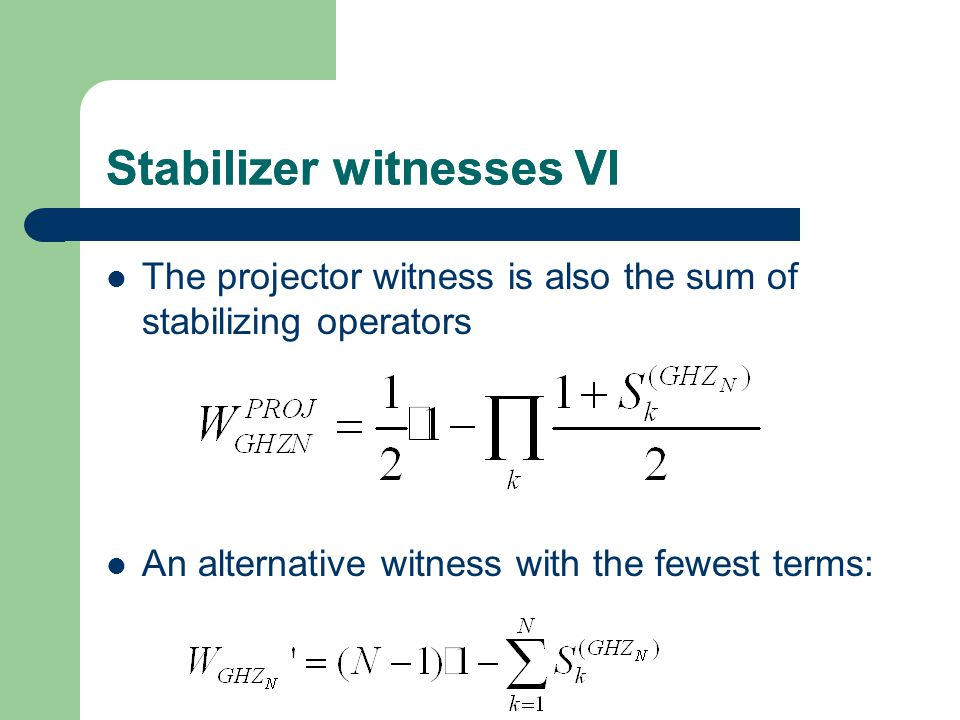 Stabilizer witnesses VI The projector witness is also the sum of stabilizing operators An alternative witness with the fewest terms: Stabilizer witnesses VI