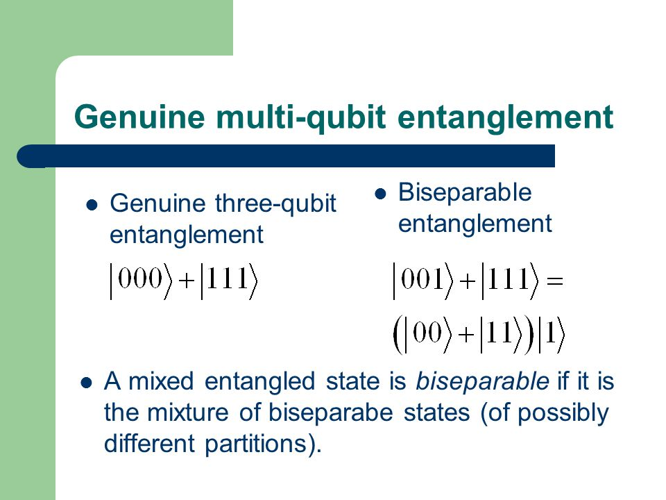 Genuine multi-qubit entanglement A mixed entangled state is biseparable if it is the mixture of biseparabe states (of possibly different partitions).