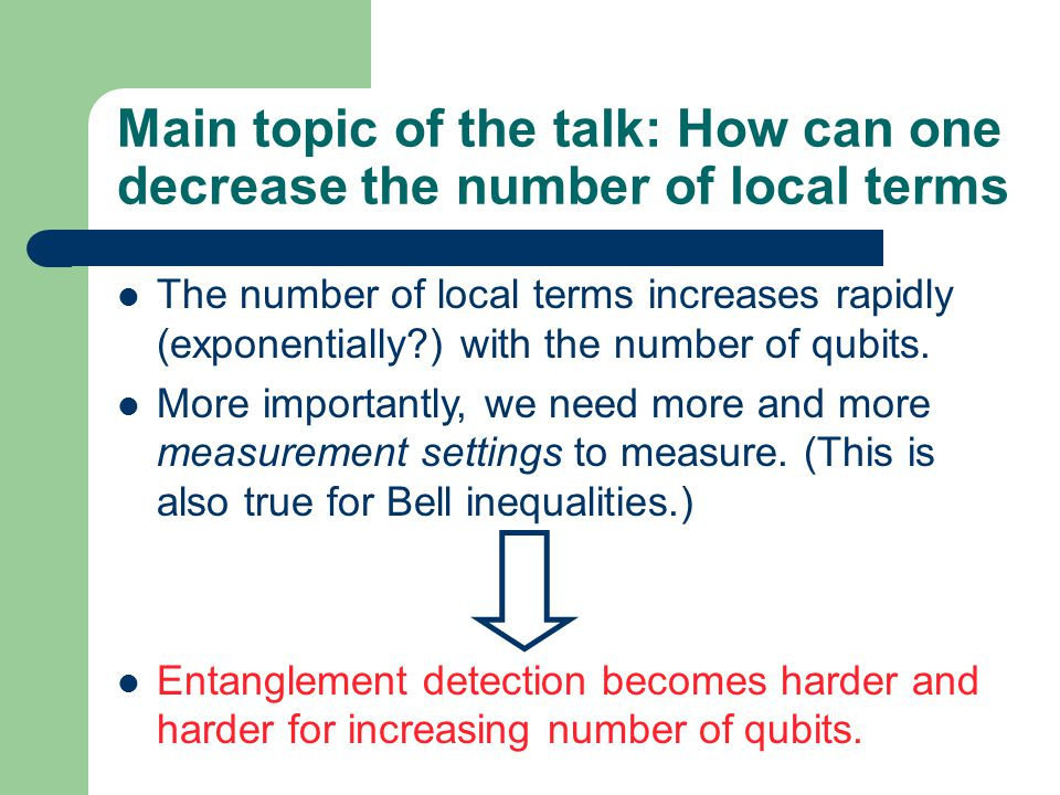 Main topic of the talk: How can one decrease the number of local terms The number of local terms increases rapidly (exponentially ) with the number of qubits.