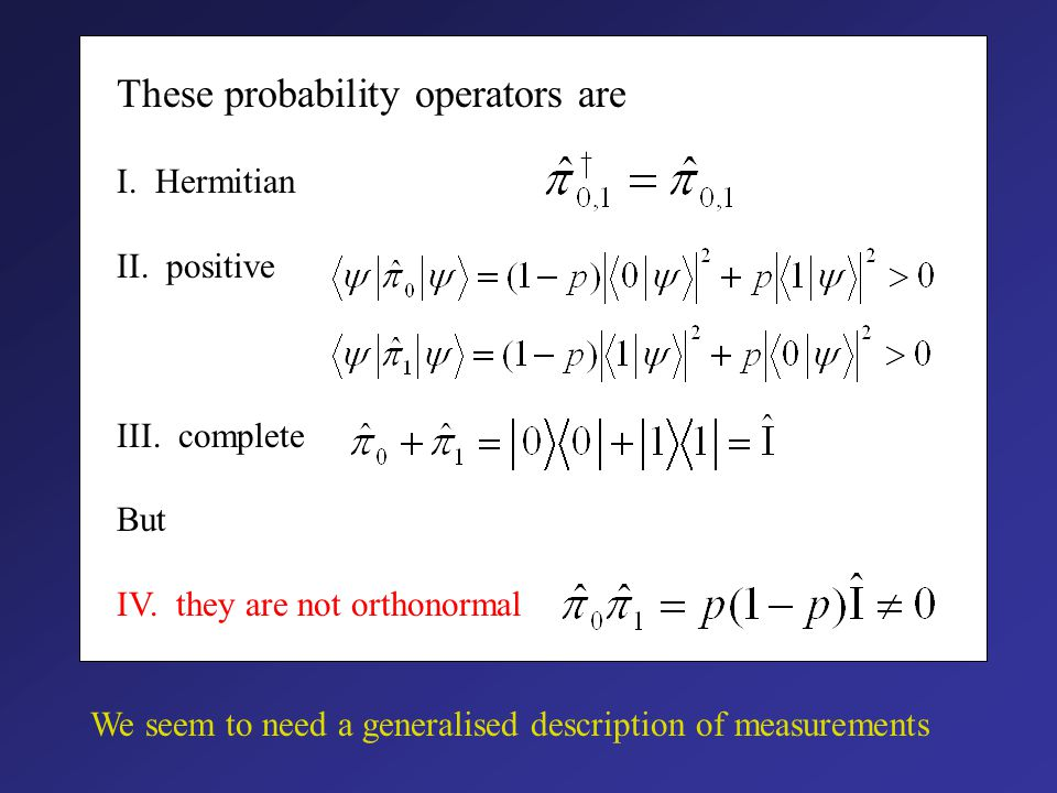 For a more general state: We can write these in the form where we have introduced the probability operators