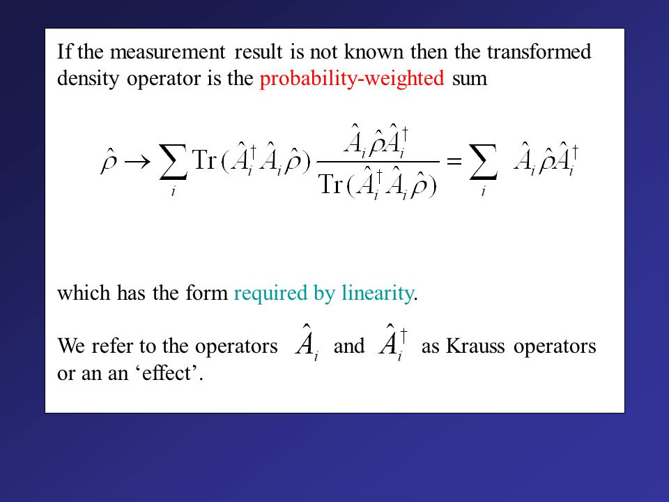 The operator is positive and this leads us to associate (Knowing does not give us.) If the measurement result is i then the density operator changes as This replaces the von Neumann transformation