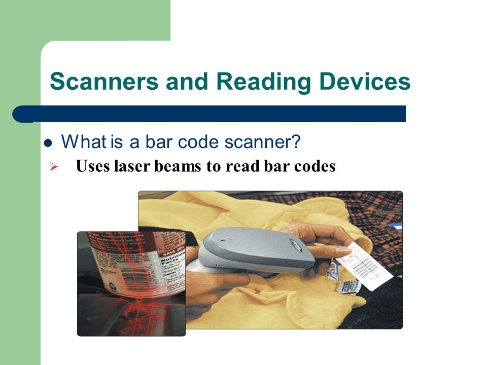 Scanners and Reading Devices What is a bar code scanner  Uses laser beams to read bar codes