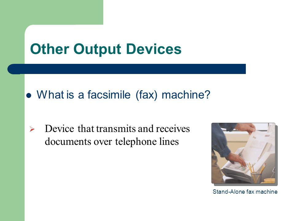 Other Output Devices What is a facsimile (fax) machine.