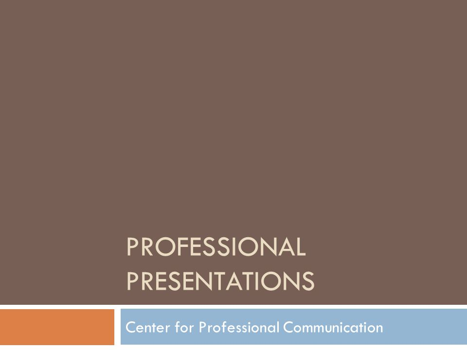 PROFESSIONAL PRESENTATIONS Center for Professional Communication