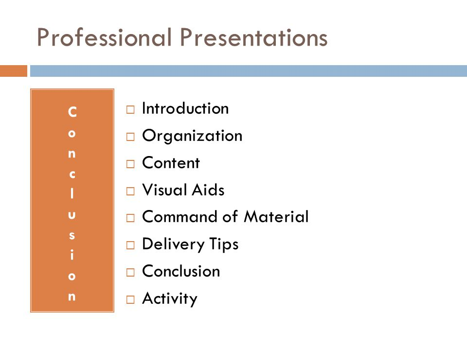 Professional Presentations  Introduction  Organization  Content  Visual Aids  Command of Material  Delivery Tips  Conclusion  Activity