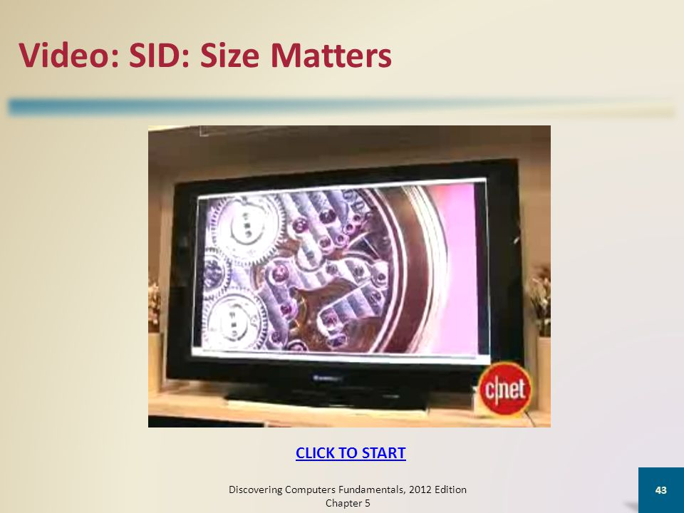 Video: SID: Size Matters Discovering Computers Fundamentals, 2012 Edition Chapter 5 43 CLICK TO START