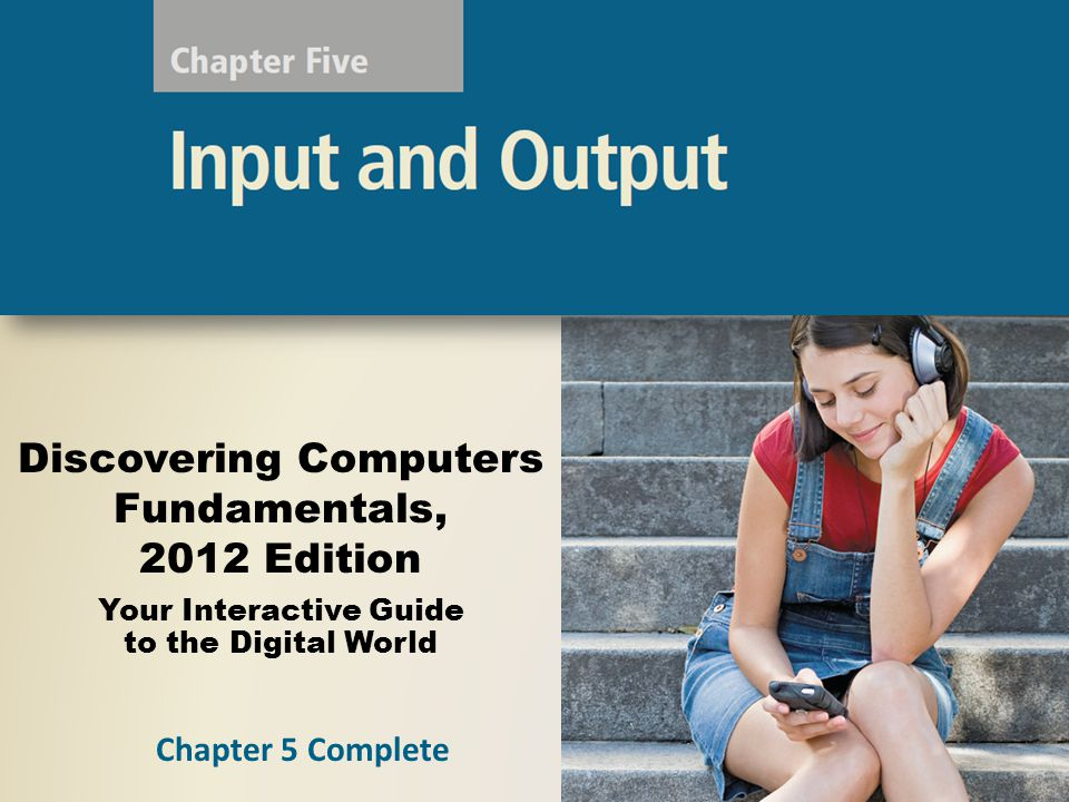 Discovering Computers Fundamentals, 2012 Edition Your Interactive Guide to the Digital World Chapter 5 Complete