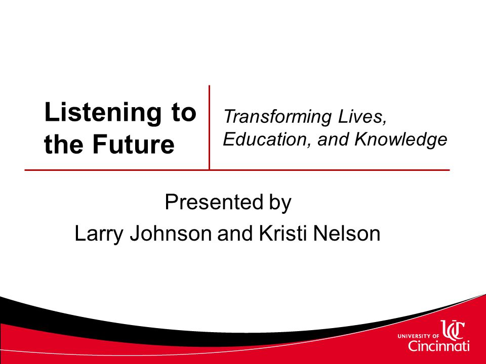 Listening to the Future Presented by Larry Johnson and Kristi Nelson Transforming Lives, Education, and Knowledge