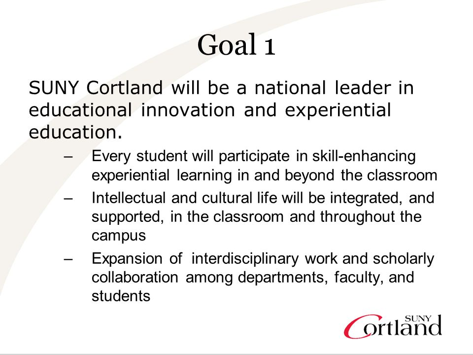 Goal 1 SUNY Cortland will be a national leader in educational innovation and experiential education.