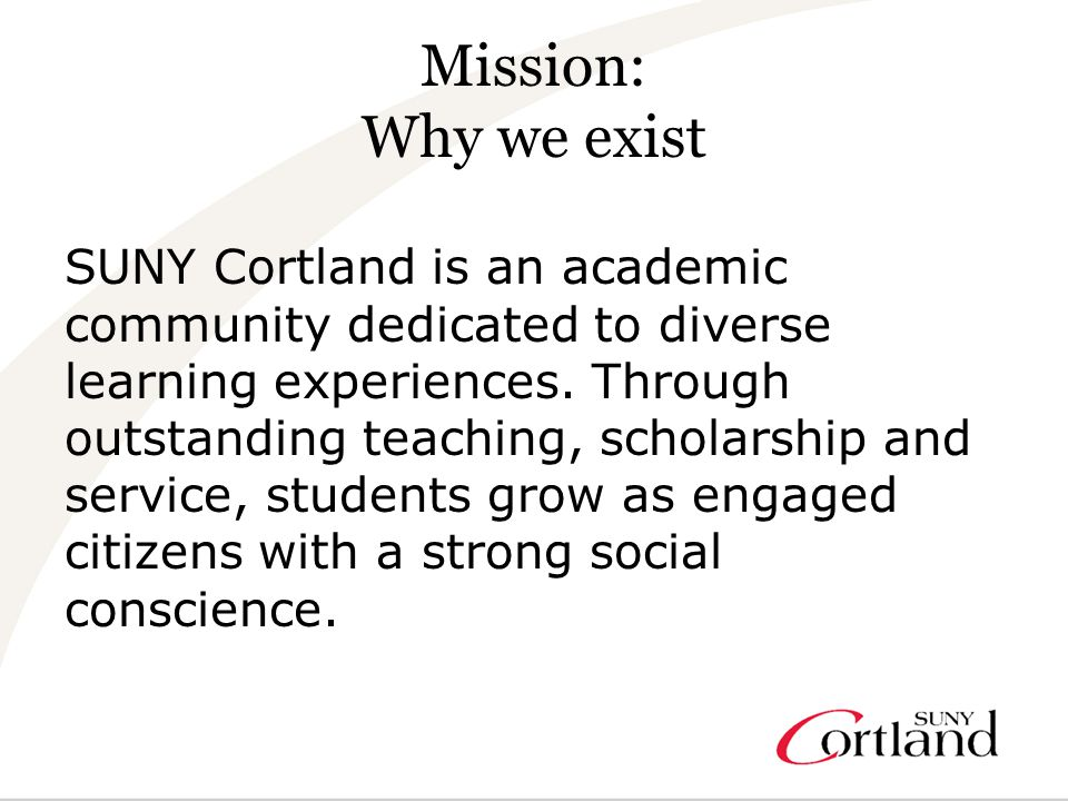 Mission: Why we exist SUNY Cortland is an academic community dedicated to diverse learning experiences.