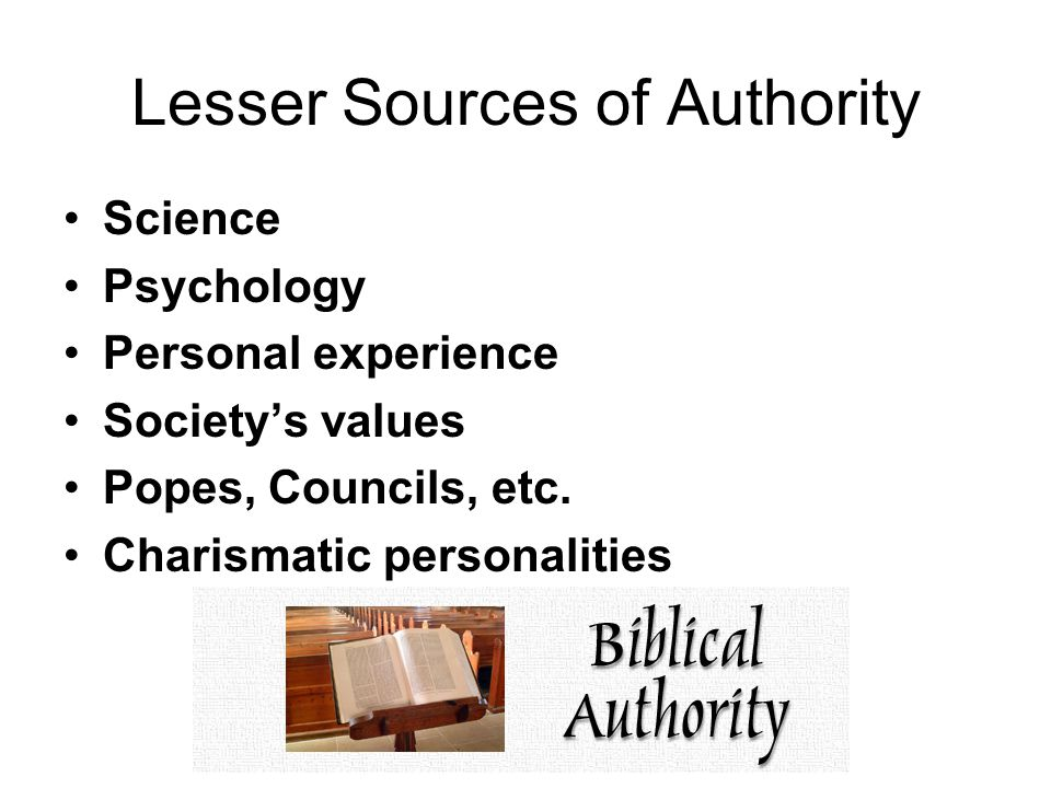 Lesser Sources of Authority Science Psychology Personal experience Society's values Popes, Councils, etc.