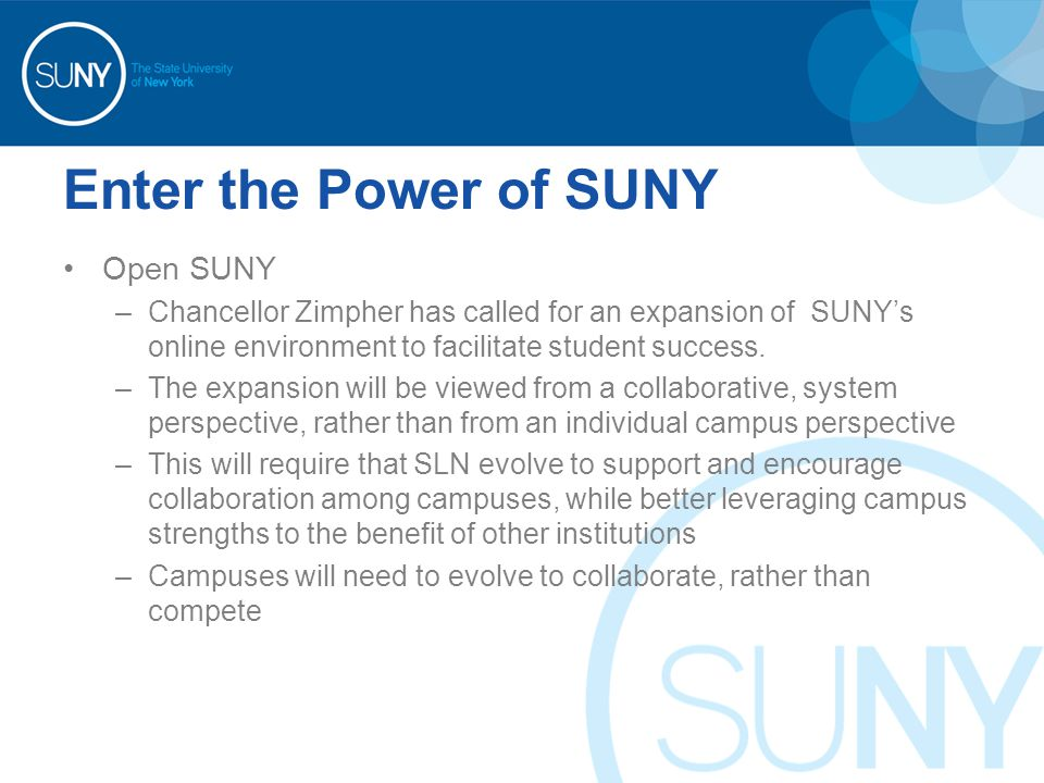 Enter the Power of SUNY Open SUNY –Chancellor Zimpher has called for an expansion of SUNY's online environment to facilitate student success.