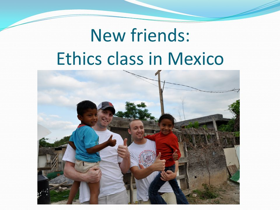 New friends: Ethics class in Mexico