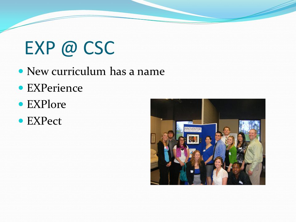 CSC New curriculum has a name EXPerience EXPlore EXPect