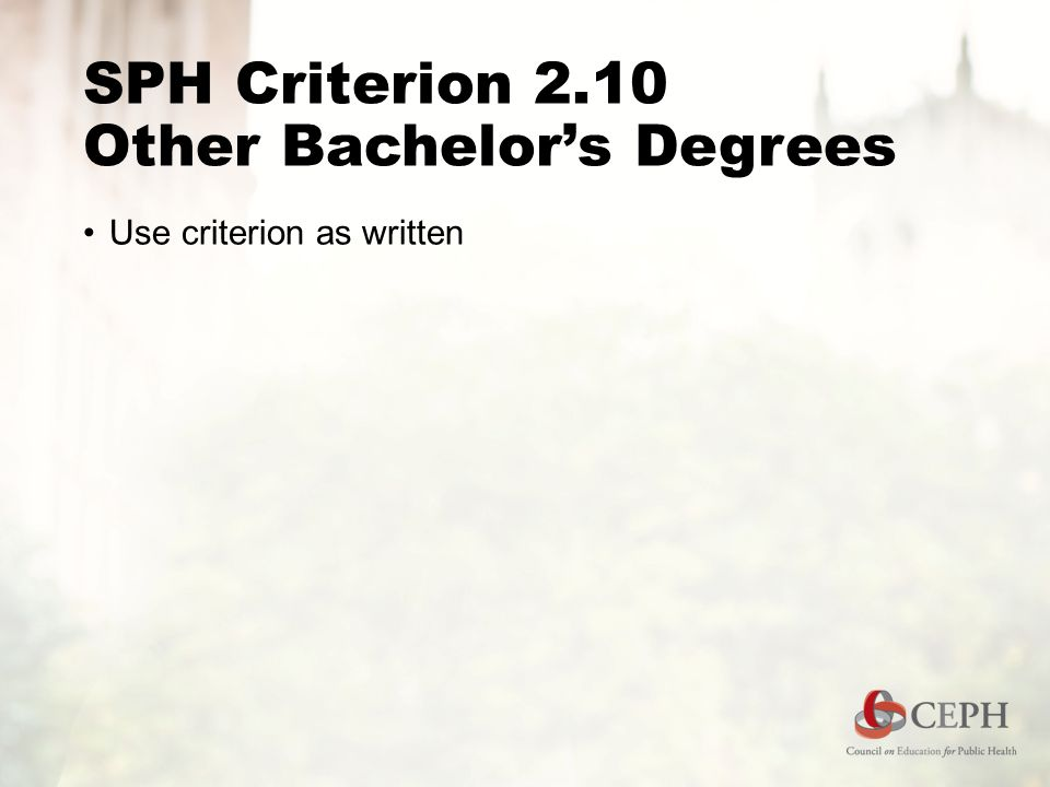 SPH Criterion 2.10 Other Bachelor's Degrees Use criterion as written