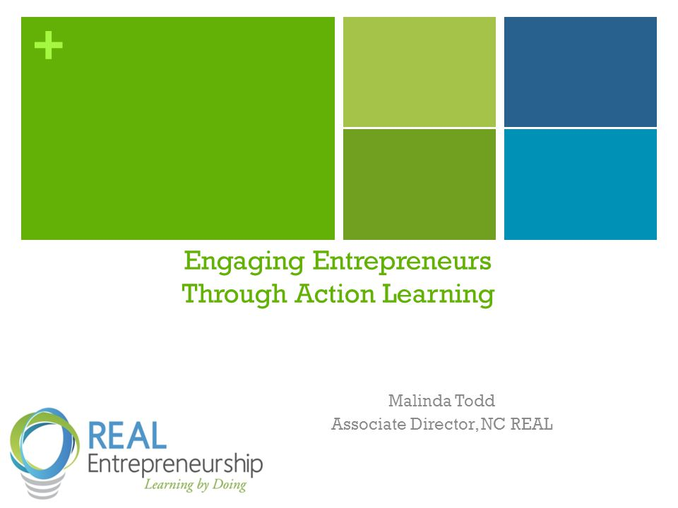 + Malinda Todd Associate Director, NC REAL Engaging Entrepreneurs Through Action Learning
