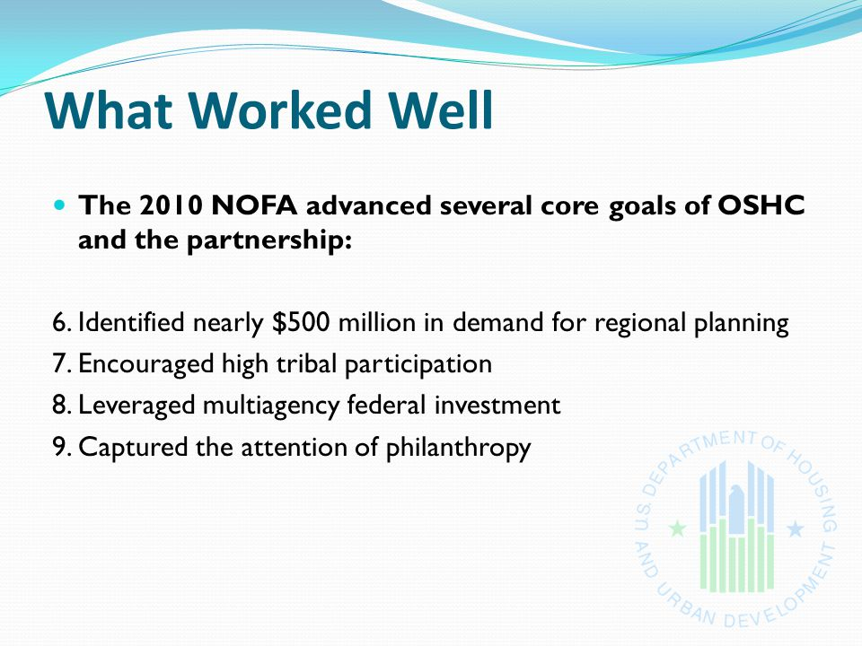 What Worked Well The 2010 NOFA advanced several core goals of OSHC and the partnership: 6.