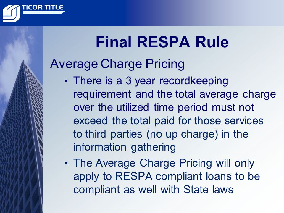 Final RESPA Rule Average Charge Pricing There is a 3 year recordkeeping requirement and the total average charge over the utilized time period must not exceed the total paid for those services to third parties (no up charge) in the information gathering The Average Charge Pricing will only apply to RESPA compliant loans to be compliant as well with State laws