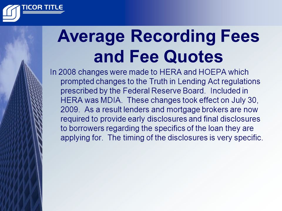 Average Recording Fees and Fee Quotes In 2008 changes were made to HERA and HOEPA which prompted changes to the Truth in Lending Act regulations prescribed by the Federal Reserve Board.