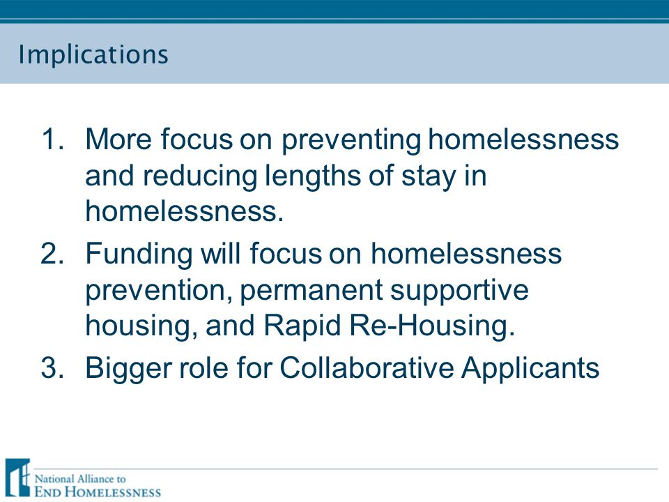 Implications 1.More focus on preventing homelessness and reducing lengths of stay in homelessness.