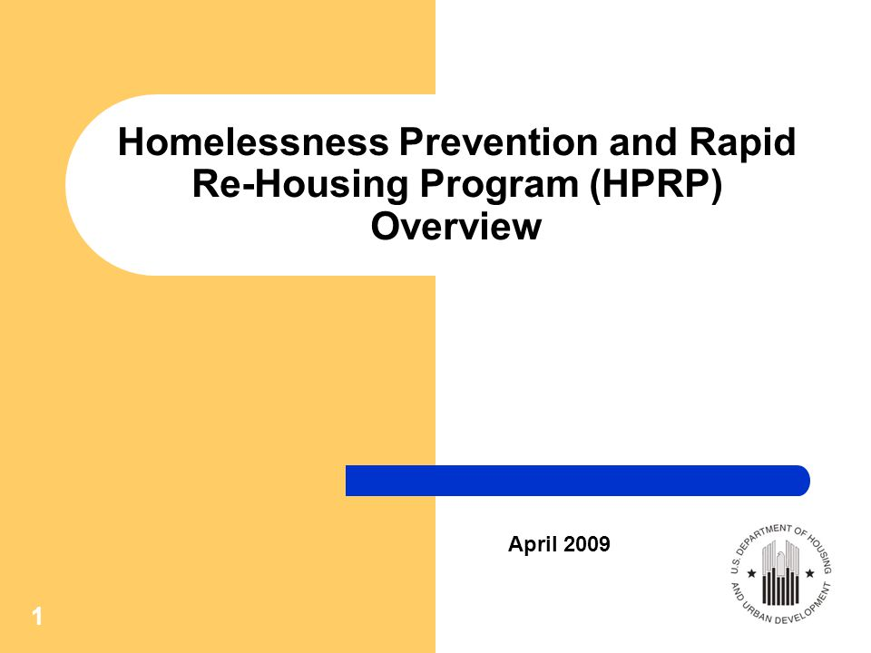 1 Homelessness Prevention and Rapid Re-Housing Program (HPRP) Overview April 2009