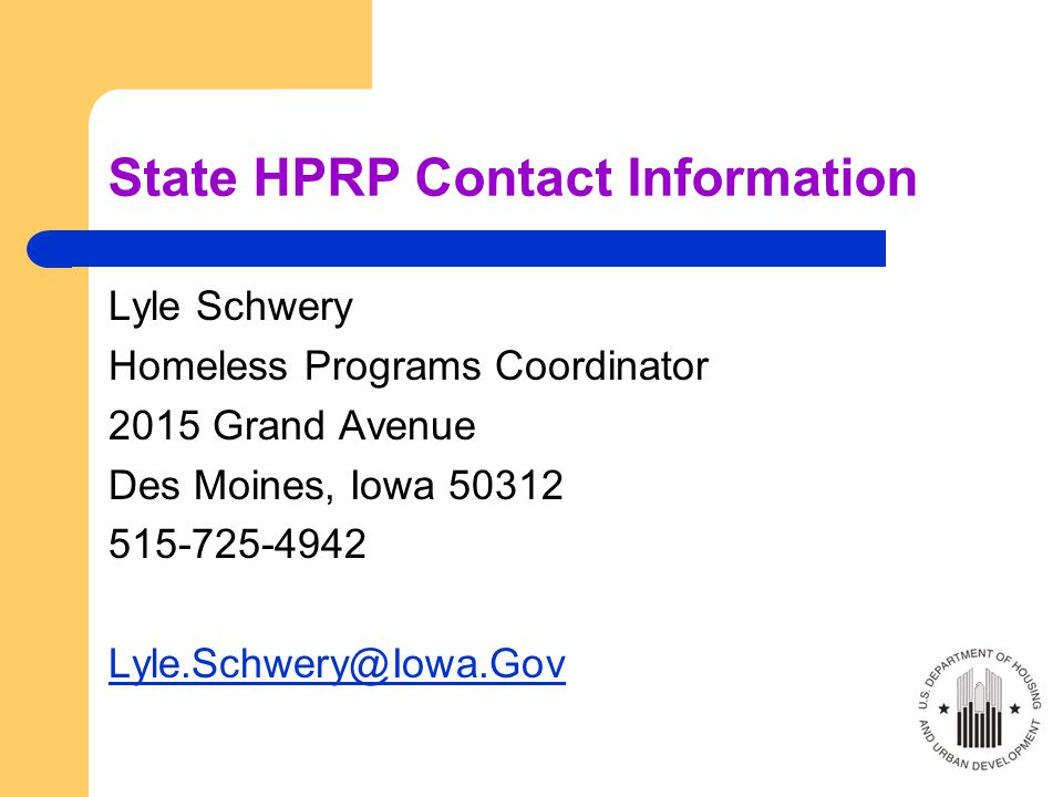 State HPRP Contact Information Lyle Schwery Homeless Programs Coordinator 2015 Grand Avenue Des Moines, Iowa