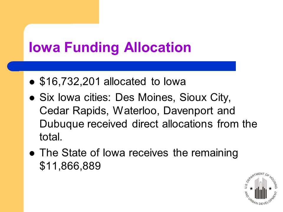 Iowa Funding Allocation $16,732,201 allocated to Iowa Six Iowa cities: Des Moines, Sioux City, Cedar Rapids, Waterloo, Davenport and Dubuque received direct allocations from the total.