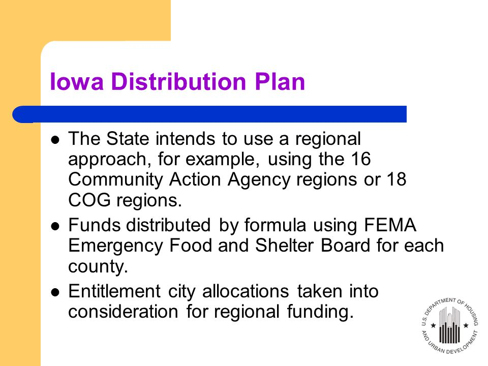 Iowa Distribution Plan The State intends to use a regional approach, for example, using the 16 Community Action Agency regions or 18 COG regions.