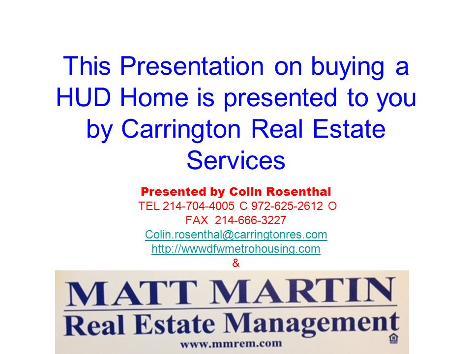 This Presentation on buying a HUD Home is presented to you by Carrington Real Estate Services Presented by Colin Rosenthal TEL C O FAX &
