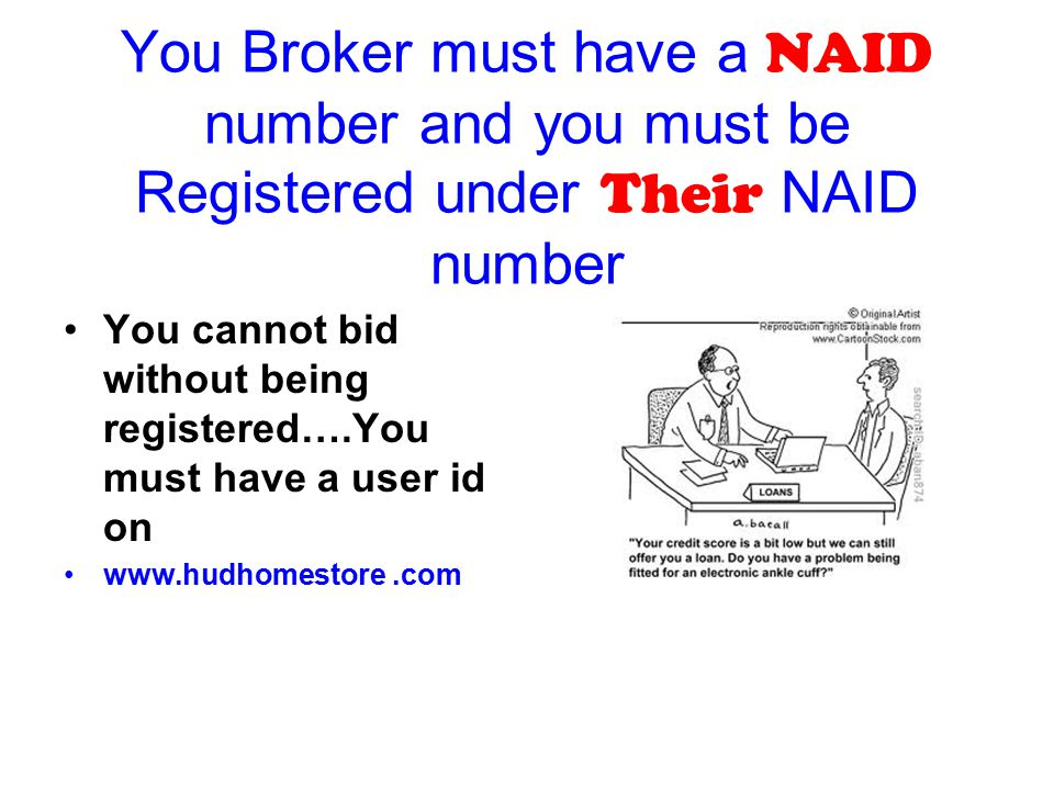 You Broker must have a NAID number and you must be Registered under Their NAID number You cannot bid without being registered….You must have a user id on
